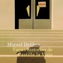 Viejas historias de Castilla la Vieja - Miguel Delibes | Planeta de Libros