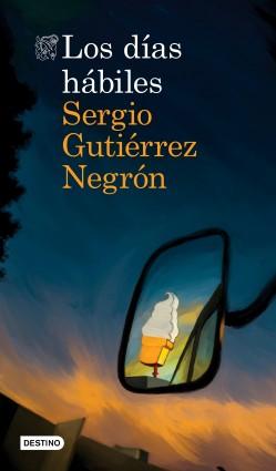 Los días hábiles – Sergio Gutiérrez Negrón   Descargar PDF