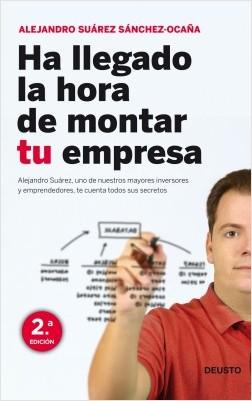 Ha llegado la hora de montar tu empresa - Alejandro Suárez Sánchez-Ocaña | Planeta de Libros