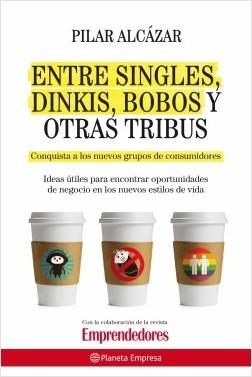 Entre singles, Dinkis, Bobos y otras - Pilar Alcázar   Planeta de Libros
