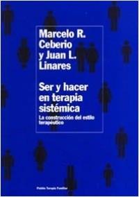 Ser y hacer en terapia sistémica - Juan Luis Linares,Marcelo Ceberio | Planeta de Libros