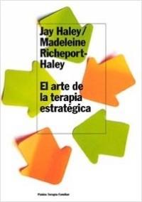 El arte terapia estratégica - Madeleine Richeport-Haley,Jay Haley | Planeta de Libros