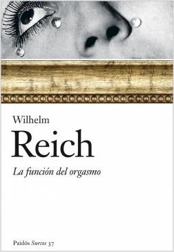 La función del orgasmo - Wilhelm Reich | Planeta de Libros