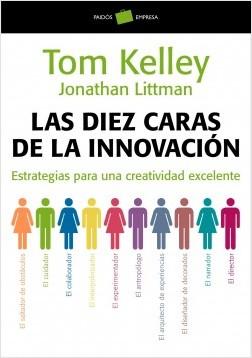 Las diez caras de la innovación - Tom Kelley | Planeta de Libros