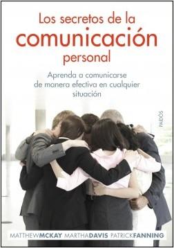 Los secretos de la comunicación - Matthew McKay,Patrick Fanning,Martha Davis | Planeta de Libros