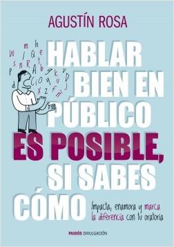 Hablar bién en público es posible si sabes cómo - Agustín Rosa | Planeta de Libros