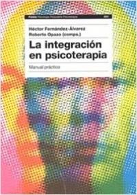 Integración en psicoterapia - Roberto Opazo,Héctor Fernández-Álvarez | Planeta de Libros