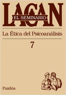 El seminario VII. La ética del psicoanálisis - Jacques Lacan | Planeta de Libros
