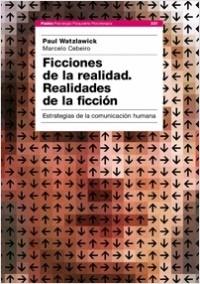 Ficciones de la realidad - Paul Watzlawick,Marcelo Ceberio | Planeta de Libros