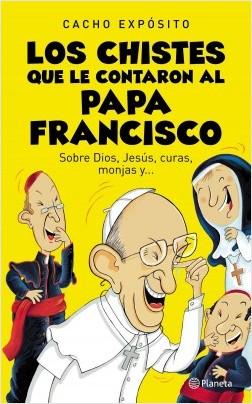 Los chistes que le contaron al Papa Francisco - Cacho Expósito | Planeta de Libros