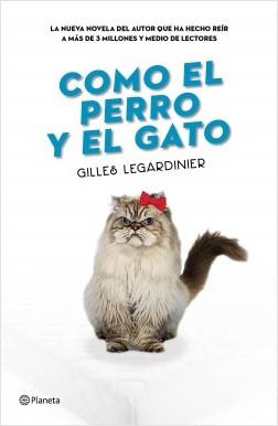 Como el perro y el gato - Gilles Legardinier | Planeta de Libros