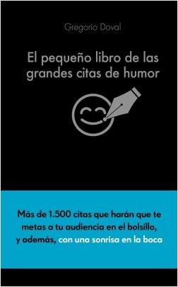 El pequeño libro de las grandes citas de humor - Gregorio Doval Huecas | Planeta de Libros