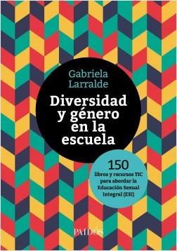 Diversidad y género en la escuela - Gabriela Larralde | Planeta de Libros