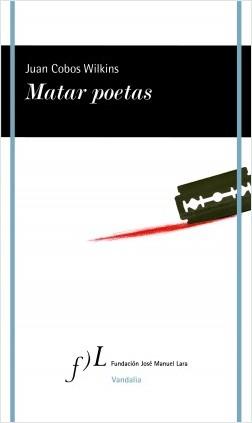 Matar poetas - Juan Cobos Wilkins | Planeta de Libros