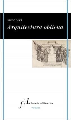 Arquitectura oblicua - Jaime Siles | Planeta de Libros