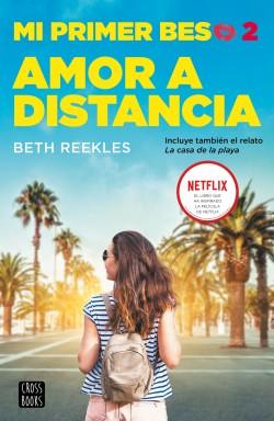 Mi primer beso 2. Amor a distancia - Beth Reekles | Planeta de Libros