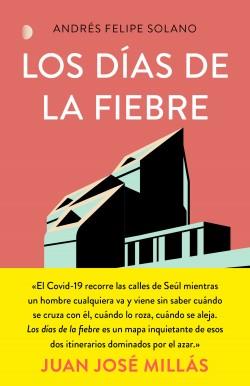 Los días de la fiebre - Andrés Felipe Solano Mendoza | Planeta de Libros
