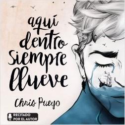 Aquí dentro siempre llueve - Chris Pueyo   Planeta de Libros