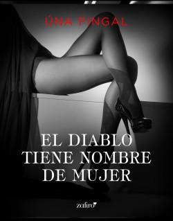El diablo tiene nombre de mujer - Úna Fingal | Planeta de Libros