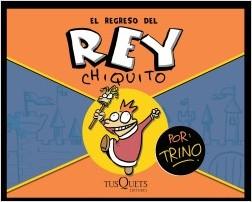 El regreso del rey Chiquito - Trino | Planeta de Libros