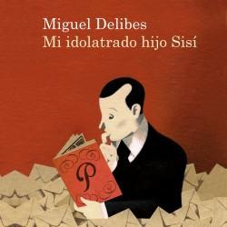 Mi idolatrado hijo Sisí - Miguel Delibes | Planeta de Libros