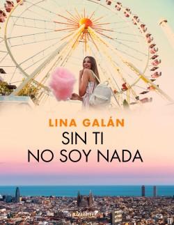 Sin ti no soy nada - Lina Galán | Planeta de Libros