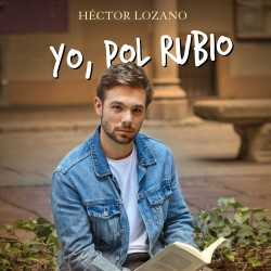 Yo, Pol Rubio - Héctor Lozano | Planeta de Libros