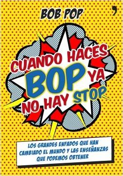 Cuando haces bop ya no hay stop - Bob Pop | Planeta de Libros