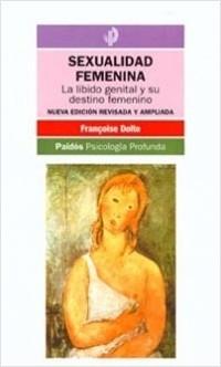 Sexualidad femenina - Françoise Dolto | Planeta de Libros
