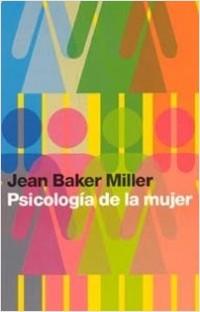 Psicología de la mujer - Jean Baker Miller | Planeta de Libros