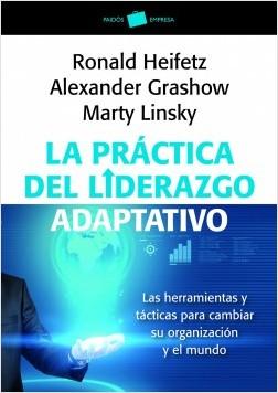 La práctica del liderazgo adaptativo - Marty Linsky,Alexander Grashow,Ronald Heifetz | Planeta de Libros