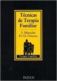 Técnicas de terapia familiar - Salvador Minuchin,Charles H. Fishman | Planeta de Libros