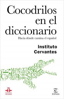 Cocodrilos en el diccionario - Instituto Cervantes,AA. VV. | Planeta de Libros