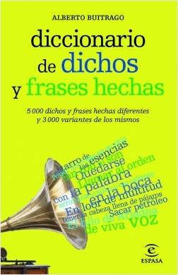 Diccionario de dichos y frases hechas - Alberto Buitrago Jiménez | Planeta de Libros