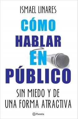 Cómo hablar en público. - Ismael Linares | Planeta de Libros