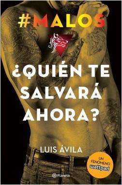 #Malos. ¿Quién te salvará ahora? - Luis Avila | Planeta de Libros