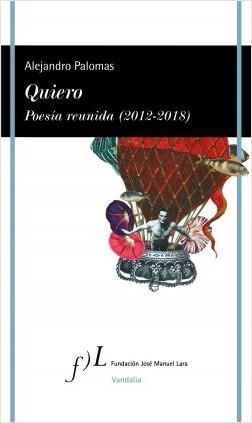 Quiero. Poesía reunida (2012-2018) - Alejandro Palomas | Planeta de Libros