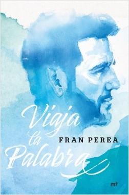 Viaja la palabra - Fran Perea | Planeta de Libros
