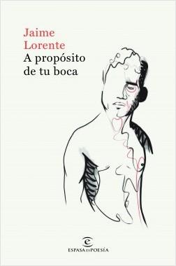 A propósito de tu boca - Jaime Lorente   Planeta de Libros