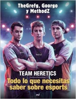 Team Heretics: Todo lo que necesitas saber sobre esports - TheGrefg,Methodz,Goorgo | Planeta de Libros
