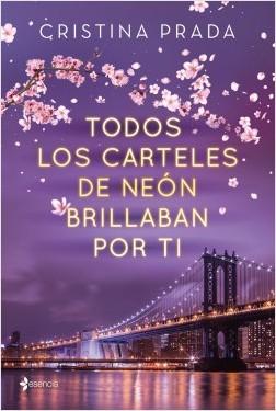 Todos los carteles de neón brillaban por ti - Cristina Prada | Planeta de Libros