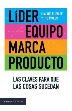 Líder, Equipo, Marca y Producto - Tito Ávalos,Luciano H. Elizalde | Planeta de Libros