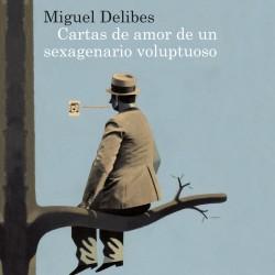 Cartas de amor de un sexagenario voluptuoso - Miguel Delibes | Planeta de Libros