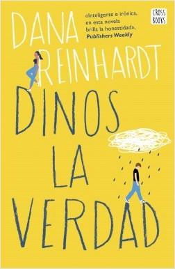 Dinos la verdad - Dana Reinhardt | Planeta de Libros