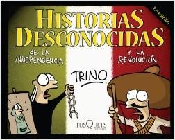 Historias desconocidas de la Independencia y la Revolución - Trino | Planeta de Libros