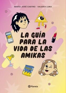 La guía para la vida de las amikas - Valeria Luna,María José Castro | Planeta de Libros