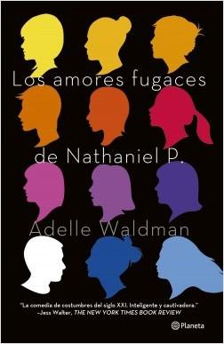 Los amores fugaces de Nathaniel P. - Adelle Waldman | Planeta de Libros