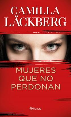 Mujeres que no perdonan - Camilla Läckberg   Planeta de Libros