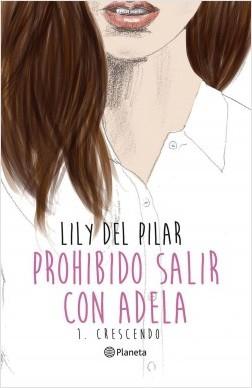 Prohibido salir con Adela - Lily Del Pilar | Planeta de Libros