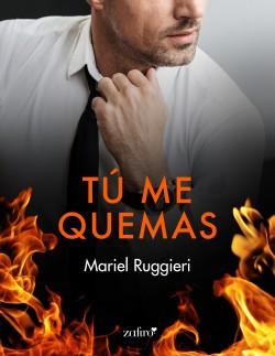 Tú me quemas - Mariel Ruggieri | Planeta de Libros
